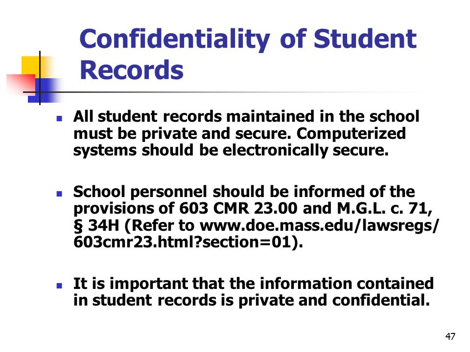 47 Confidentiality of Student Records All student records maintained in the school must be private and secure.
