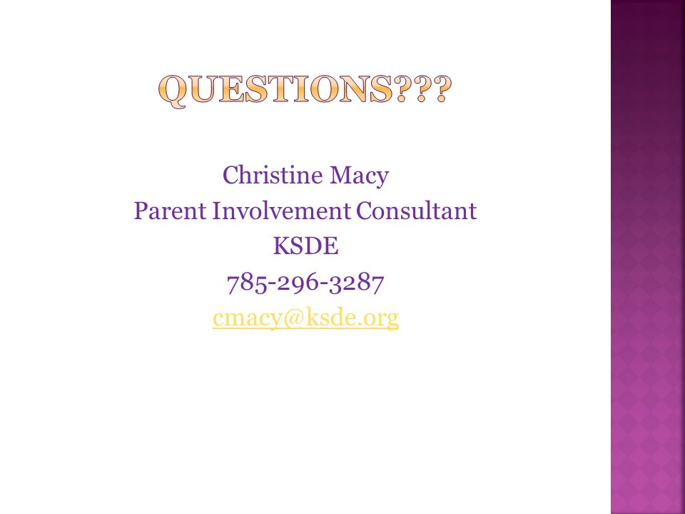 Christine Macy Parent Involvement Consultant KSDE 785-296-3287 cmacy@ksde.org