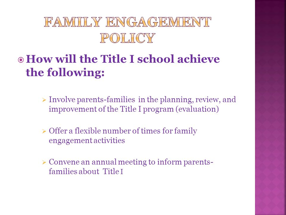  How will the Title I school achieve the following:  Involve parents-families in the planning, review, and improvement of the Title I program (evaluation)  Offer a flexible number of times for family engagement activities  Convene an annual meeting to inform parents- families about Title I