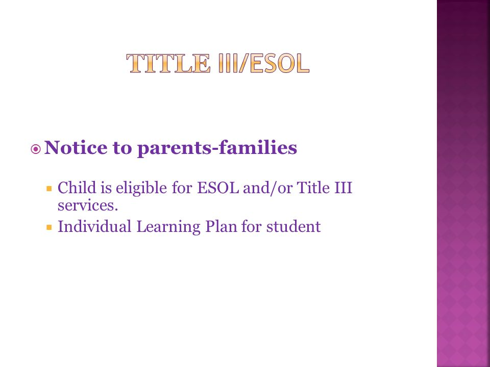 Must be provided…  Not later than 30 days after start of school (or within two weeks of being placed in an ESOL program) In an understandable and uniform format To the extent practicable, in a language parents- family can understand