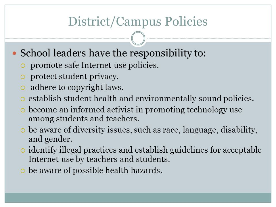 District/Campus Policies School leaders have the responsibility to:  promote safe Internet use policies.