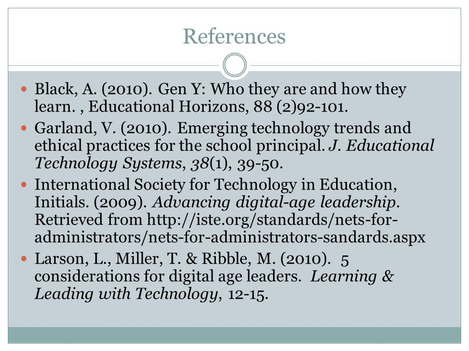 References Black, A. (2010). Gen Y: Who they are and how they learn., Educational Horizons, 88 (2)92-101. Garland, V. (2010). Emerging technology tren