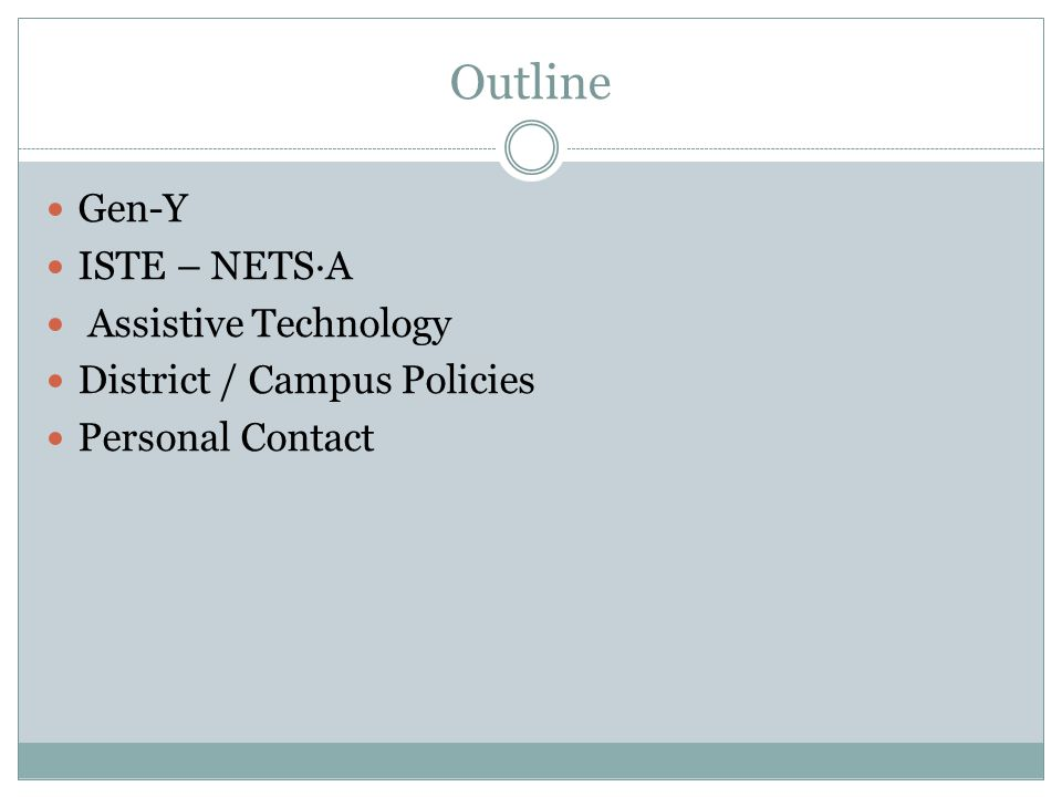 Outline Gen-Y ISTE – NETS∙A Assistive Technology District / Campus Policies Personal Contact