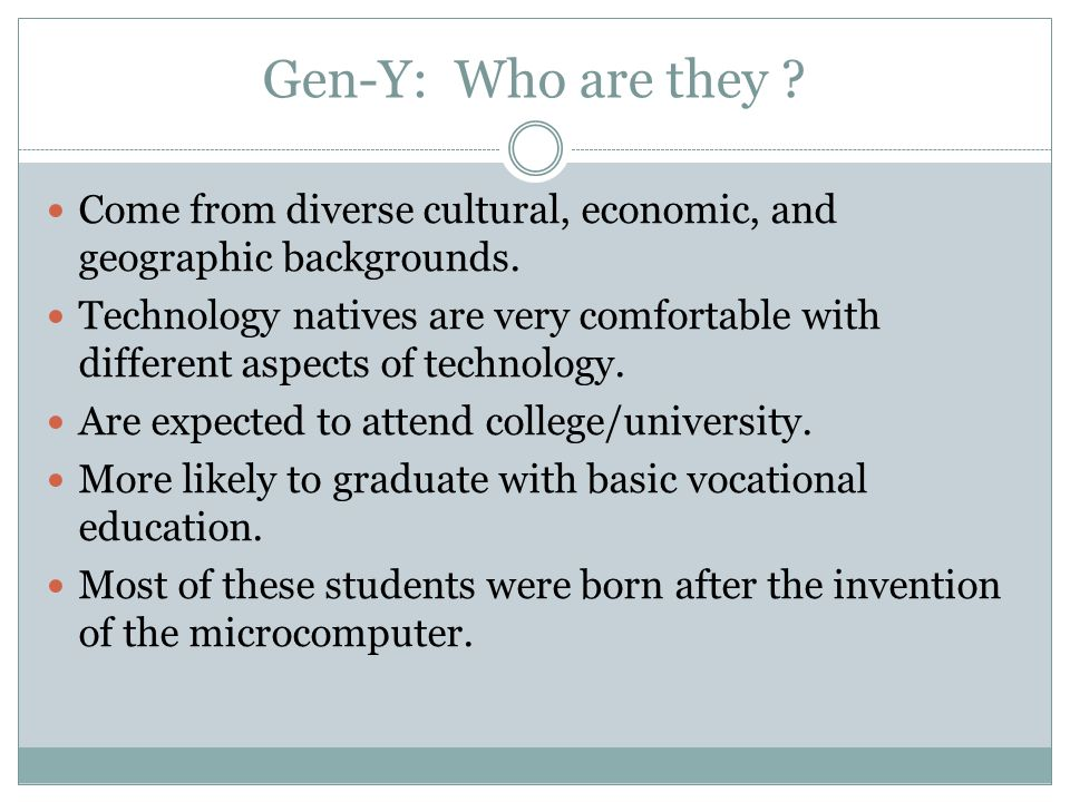 Gen-Y: Who are they . Come from diverse cultural, economic, and geographic backgrounds.