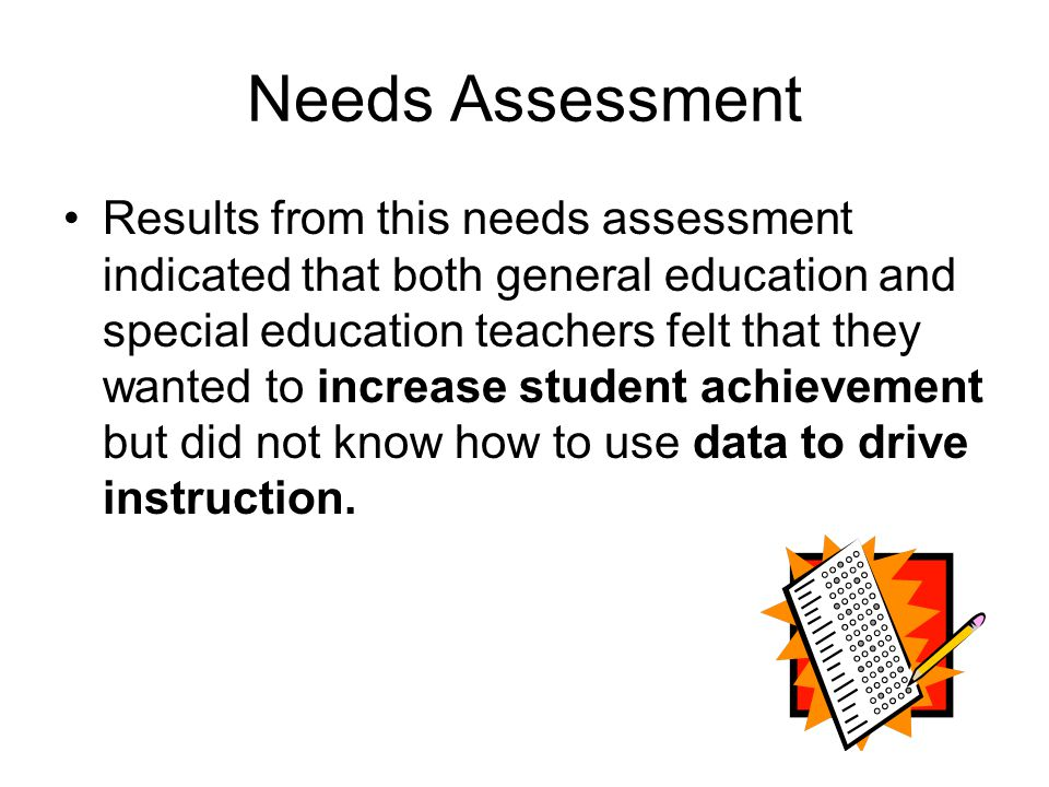 Needs Assessment Results from this needs assessment indicated that both general education and special education teachers felt that they wanted to incr