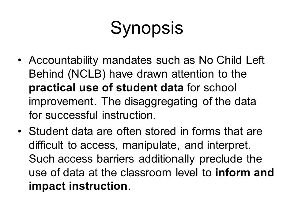 Synopsis Accountability mandates such as No Child Left Behind (NCLB) have drawn attention to the practical use of student data for school improvement.