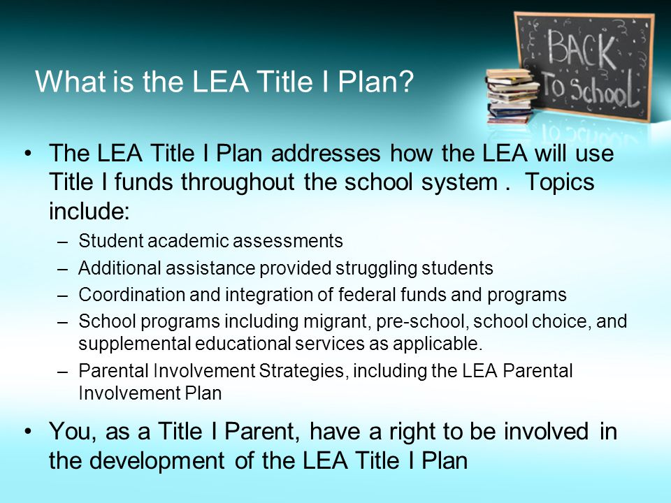 What is the LEA Title I Plan? The LEA Title I Plan addresses how the LEA will use Title I funds throughout the school system. Topics include: –Student