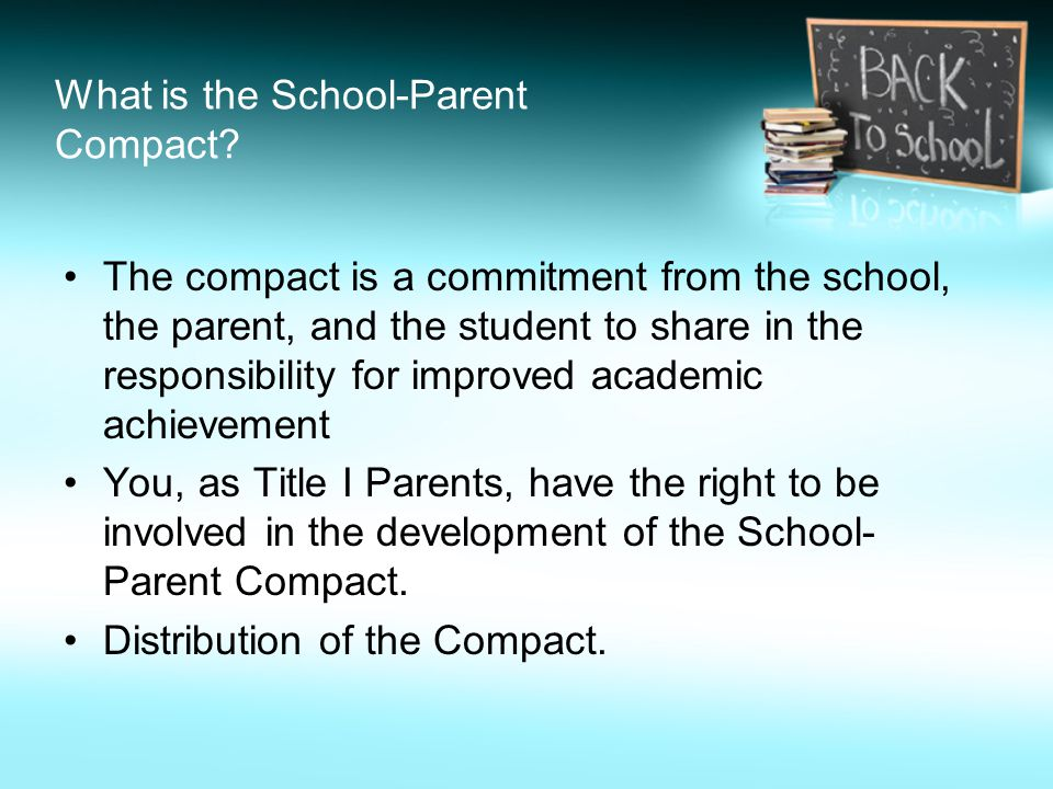 What is the School-Parent Compact? The compact is a commitment from the school, the parent, and the student to share in the responsibility for improve