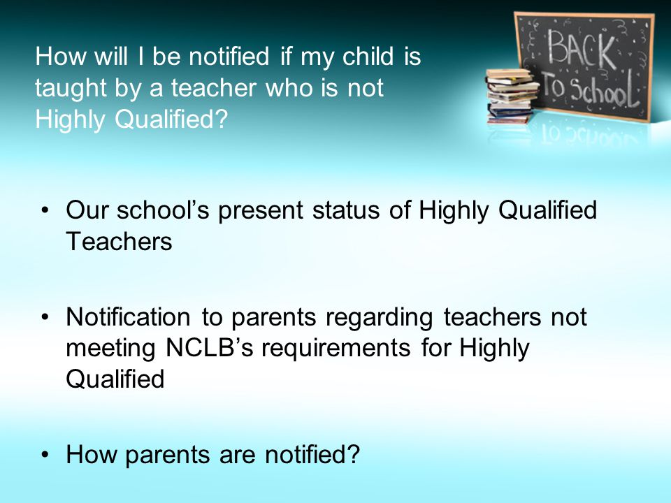 How will I be notified if my child is taught by a teacher who is not Highly Qualified? Our school's present status of Highly Qualified Teachers Notifi
