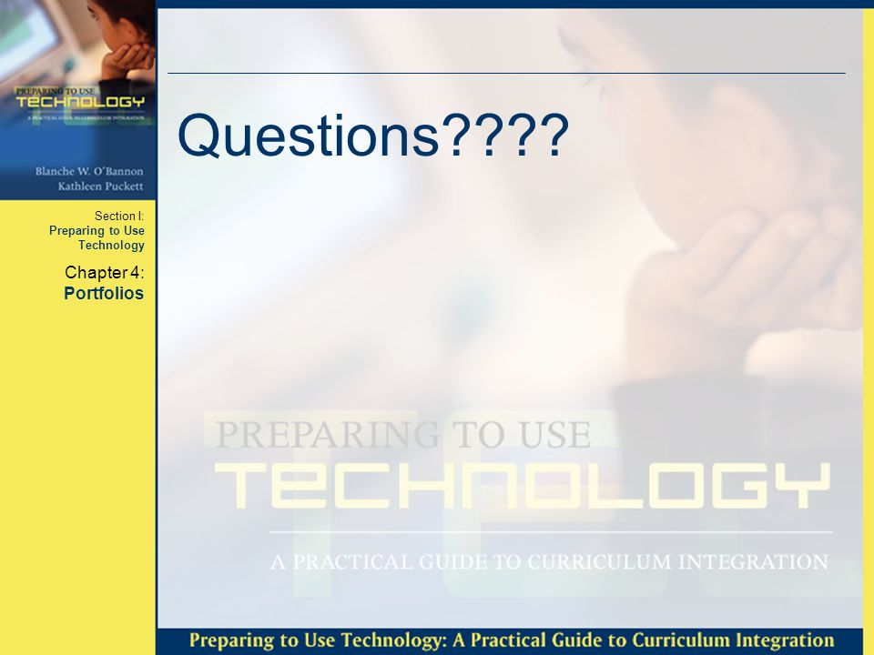 Section I: Preparing to Use Technology Chapter 4: Portfolios Questions