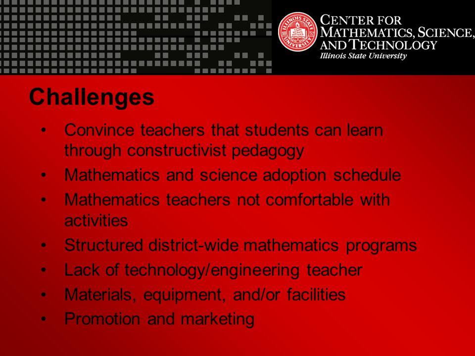 Challenges Convince teachers that students can learn through constructivist pedagogy Mathematics and science adoption schedule Mathematics teachers no
