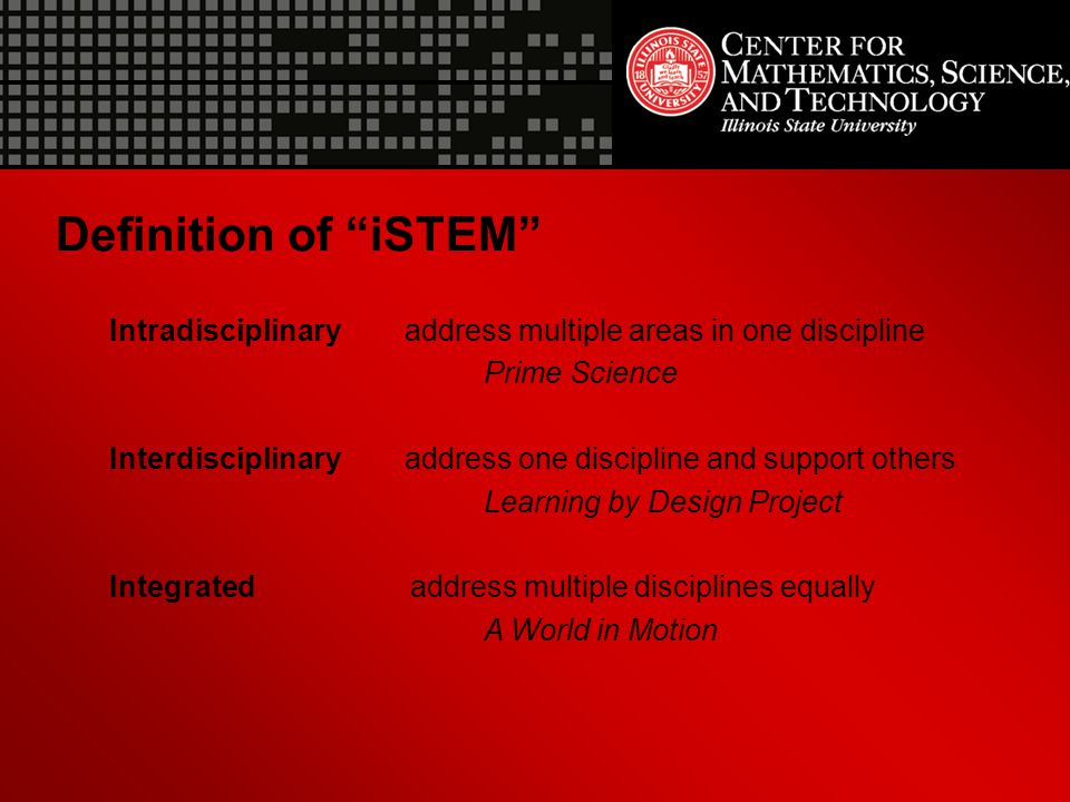 """Definition of """"iSTEM"""" Intradisciplinary address multiple areas in one discipline Prime Science Interdisciplinary address one discipline and support ot"""
