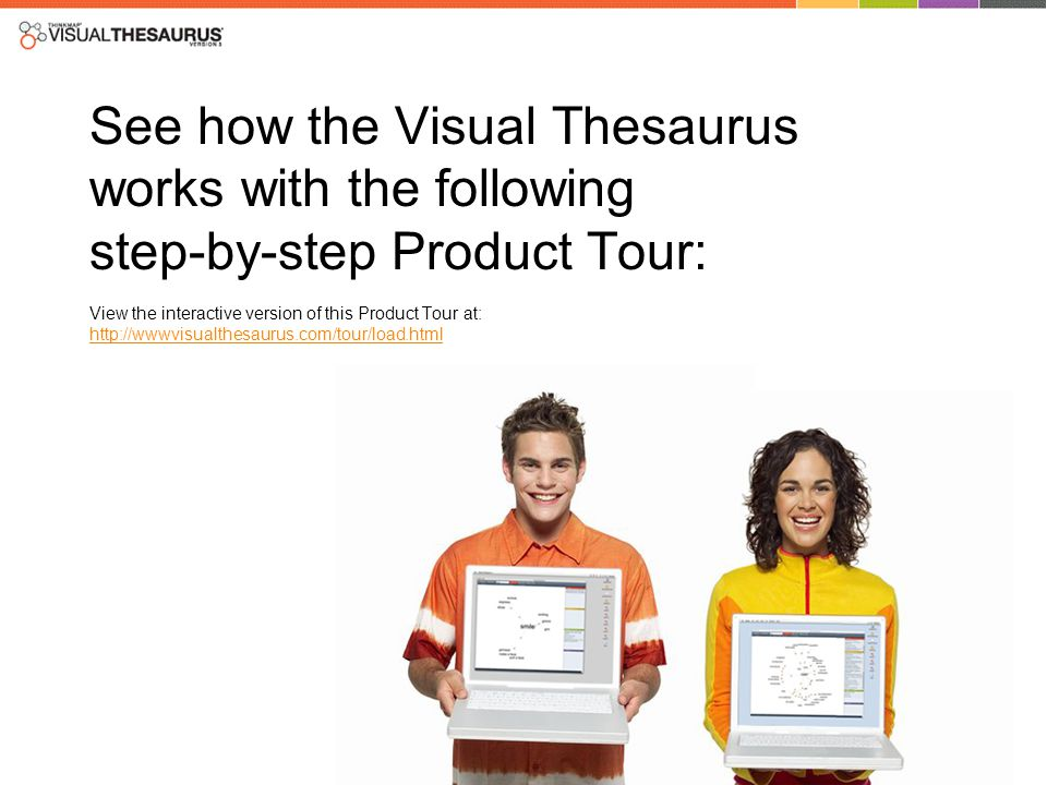 See how the Visual Thesaurus works with the following step-by-step Product Tour: View the interactive version of this Product Tour at: http://wwwvisua