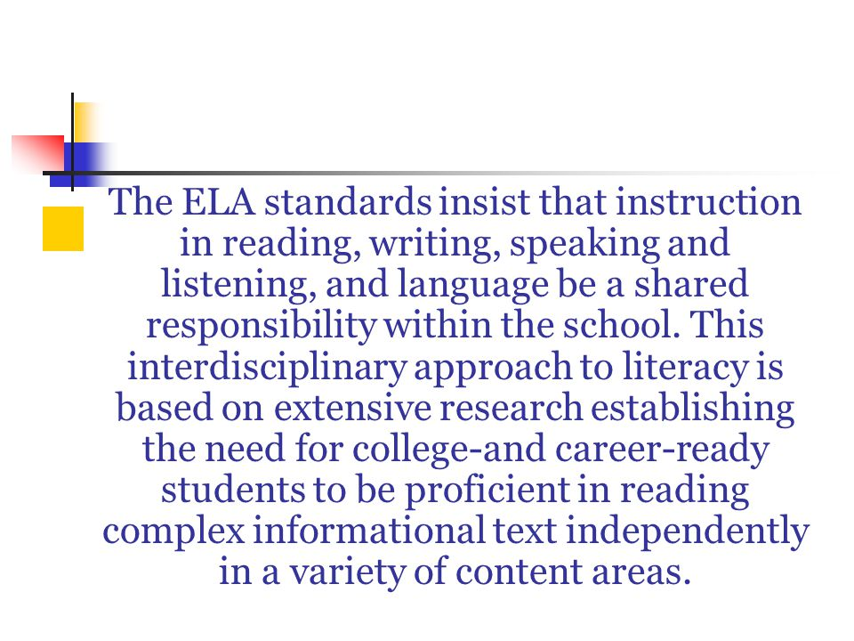 The ELA standards insist that instruction in reading, writing, speaking and listening, and language be a shared responsibility within the school.