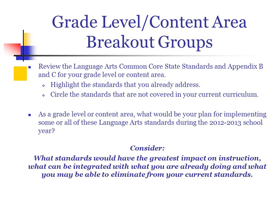 Grade Level/Content Area Breakout Groups Review the Language Arts Common Core State Standards and Appendix B and C for your grade level or content area.
