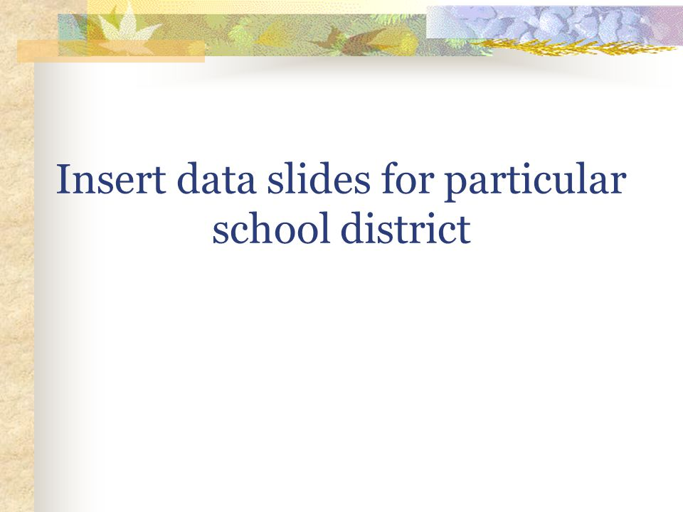 Insert data slides for particular school district