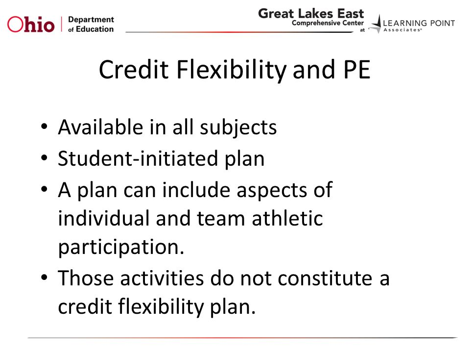 Credit Flexibility and PE Available in all subjects Student-initiated plan A plan can include aspects of individual and team athletic participation.
