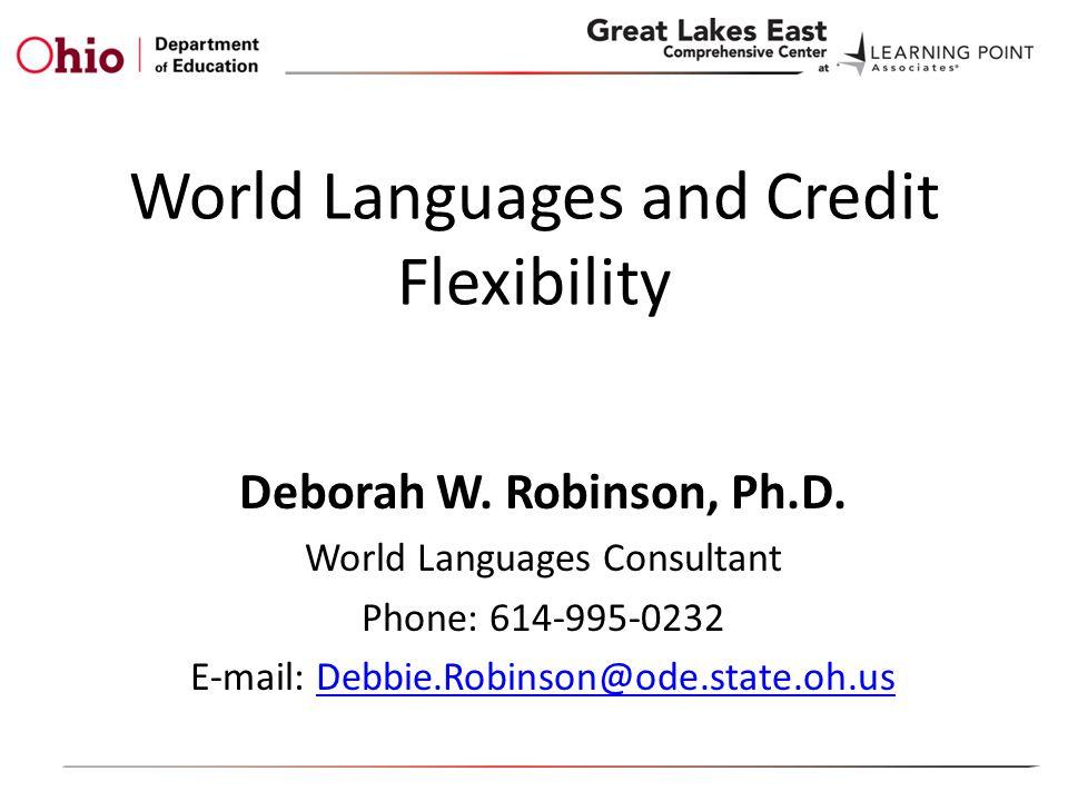 World Languages and Credit Flexibility Deborah W. Robinson, Ph.D.