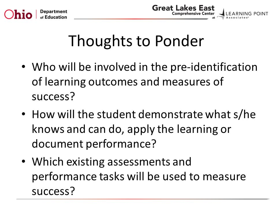 Thoughts to Ponder Who will be involved in the pre-identification of learning outcomes and measures of success.