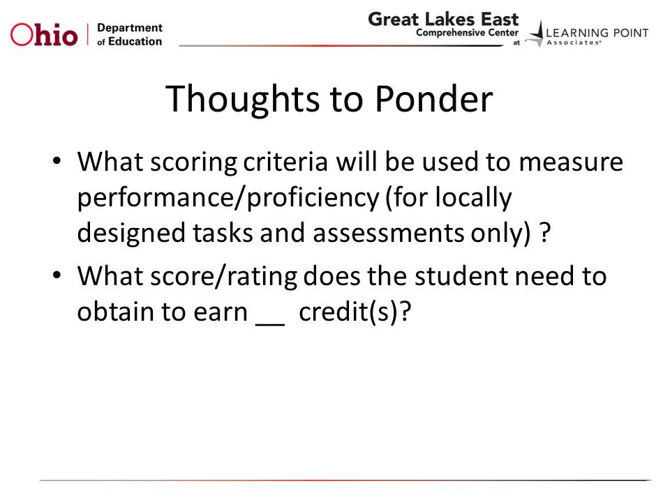 Thoughts to Ponder What scoring criteria will be used to measure performance/proficiency (for locally designed tasks and assessments only) .