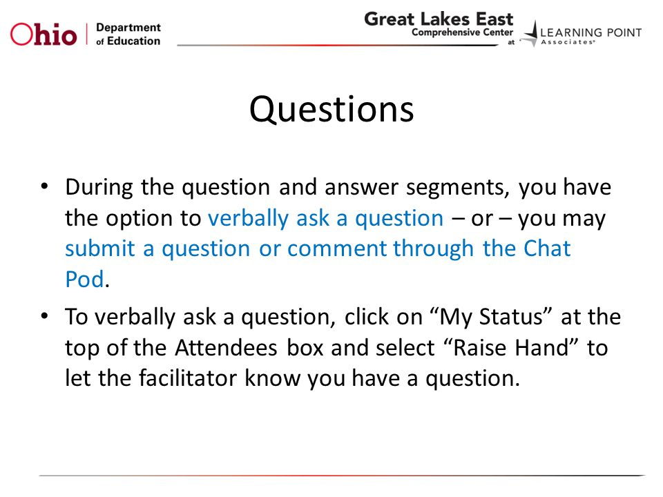 Questions During the question and answer segments, you have the option to verbally ask a question – or – you may submit a question or comment through the Chat Pod.