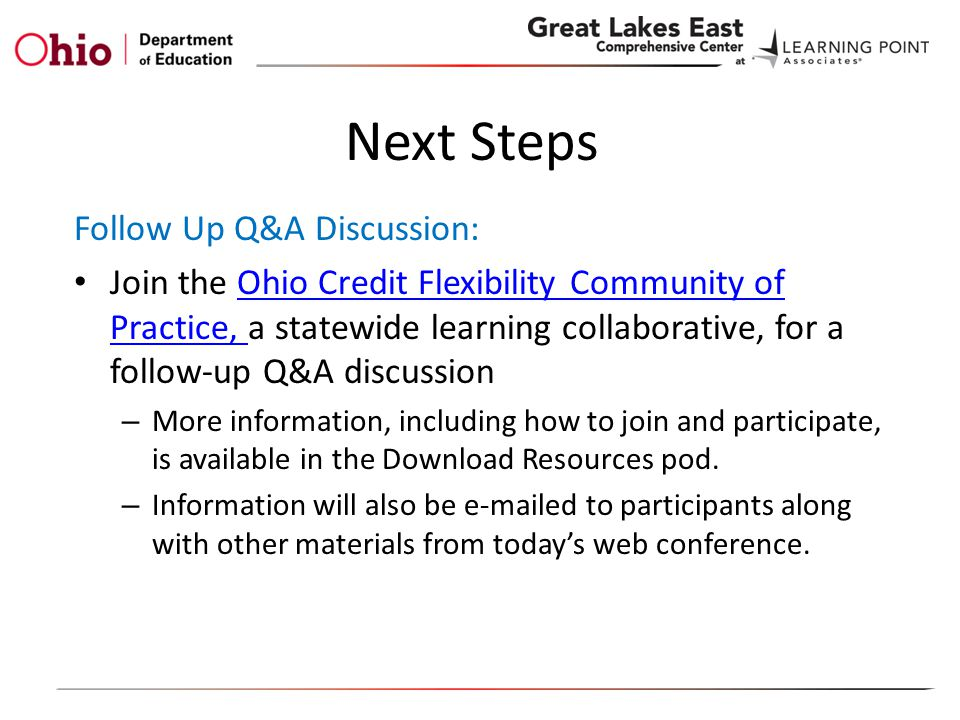 Next Steps Follow Up Q&A Discussion: Join the Ohio Credit Flexibility Community of Practice, a statewide learning collaborative, for a follow-up Q&A discussionOhio Credit Flexibility Community of Practice, – More information, including how to join and participate, is available in the Download Resources pod.