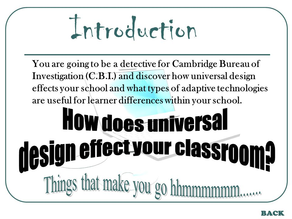 Students will RESEARCH the internet in order to find more information about universal design.