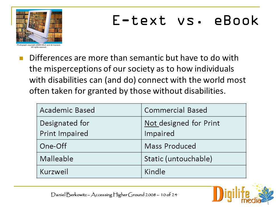 E-text vs. eBook Differences are more than semantic but have to do with the misperceptions of our society as to how individuals with disabilities can