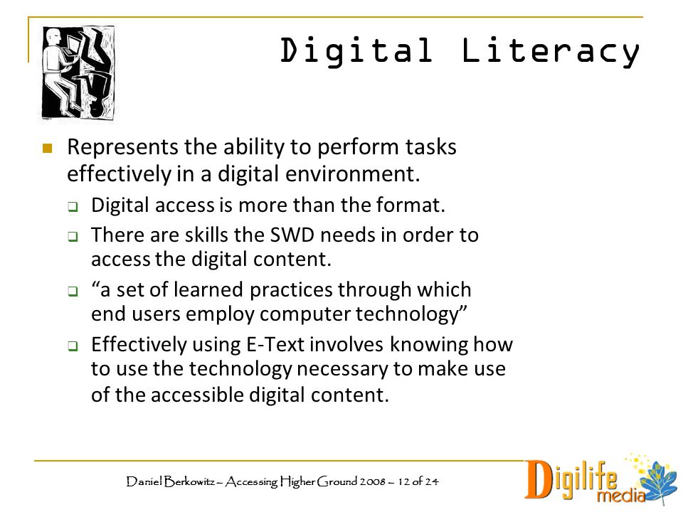 Digital Literacy Represents the ability to perform tasks effectively in a digital environment.
