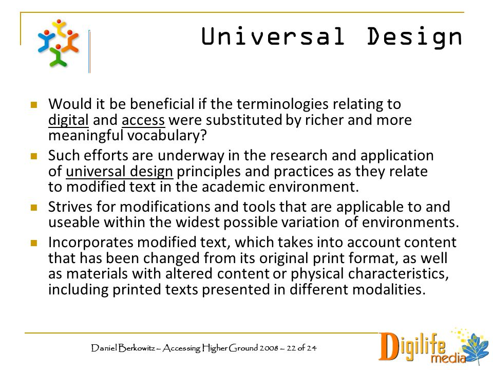 Universal Design Would it be beneficial if the terminologies relating to digital and access were substituted by richer and more meaningful vocabulary.