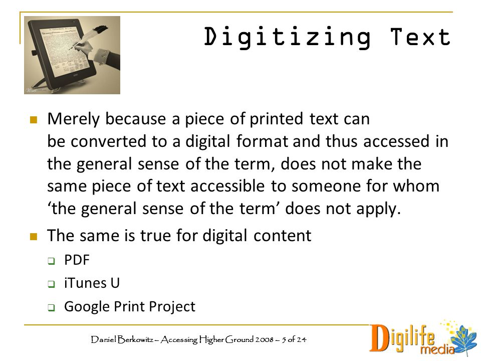 Digitizing Text Merely because a piece of printed text can be converted to a digital format and thus accessed in the general sense of the term, does not make the same piece of text accessible to someone for whom 'the general sense of the term' does not apply.