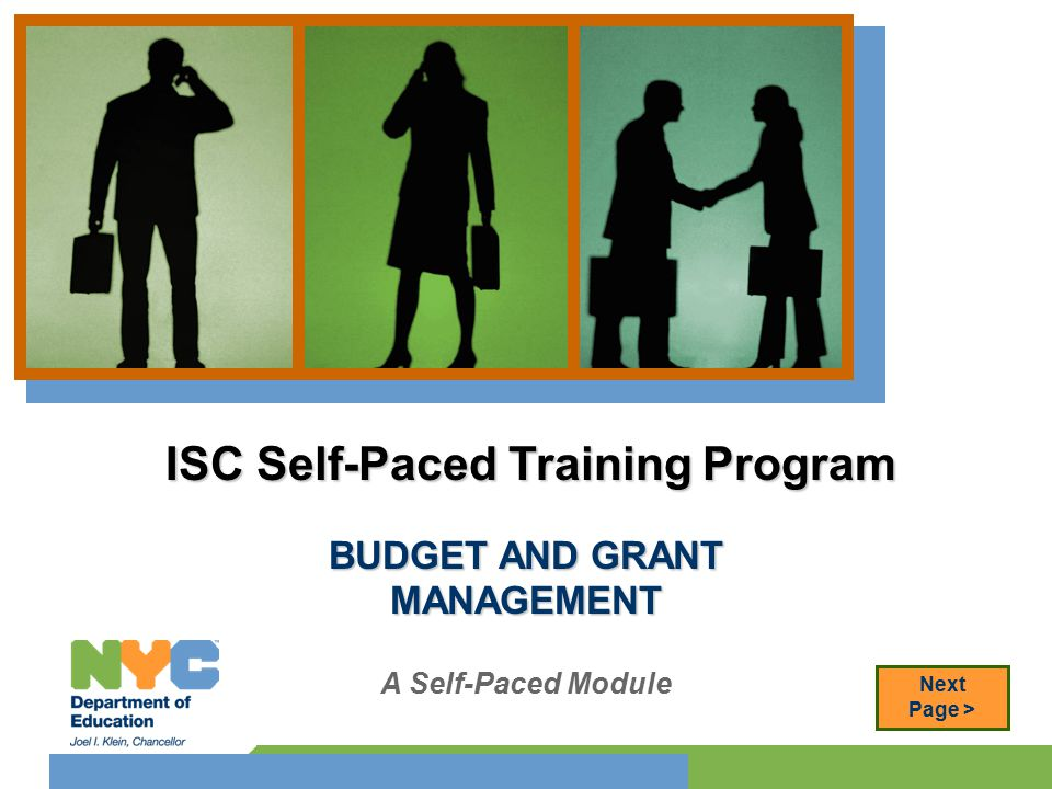 BUDGET AND GRANT MANAGEMENT A Self-Paced Module ISC Self-Paced Training Program Next Page >