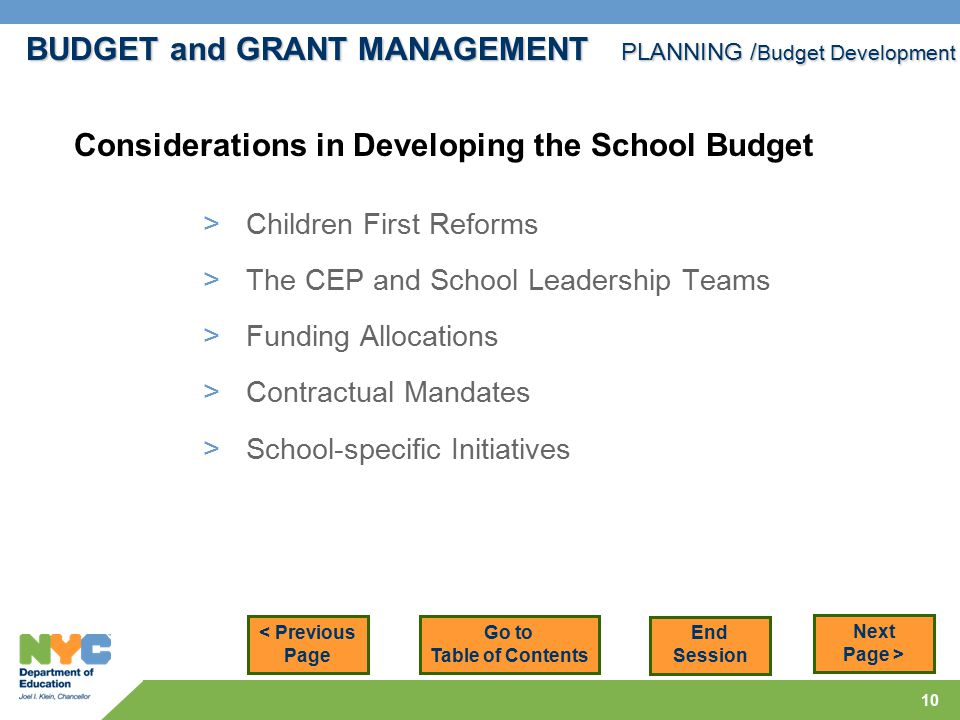 10 > Children First Reforms > The CEP and School Leadership Teams > Funding Allocations > Contractual Mandates > School-specific Initiatives BUDGET and GRANT MANAGEMENT PLANNING / Budget Development < Previous Page Next Page > Considerations in Developing the School Budget Go to Table of Contents End Session