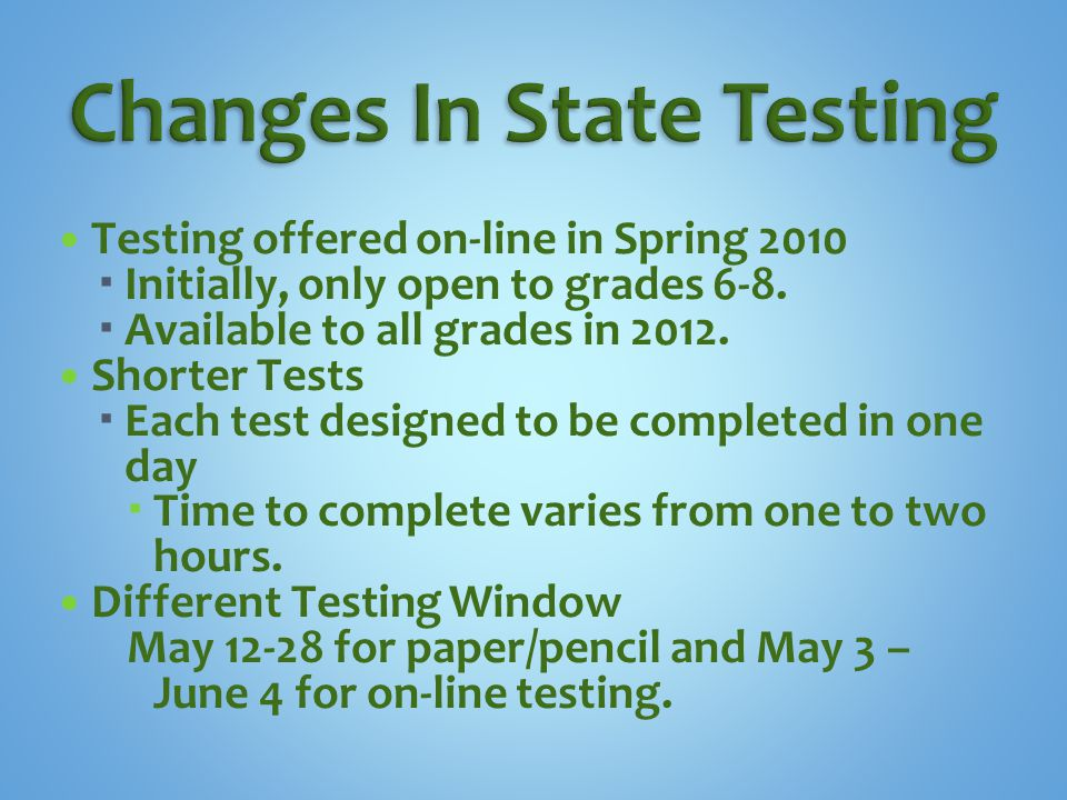 Testing offered on-line in Spring 2010  Initially, only open to grades 6-8.