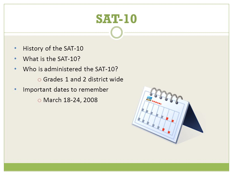 History of the SAT-10 What is the SAT-10. Who is administered the SAT-10.