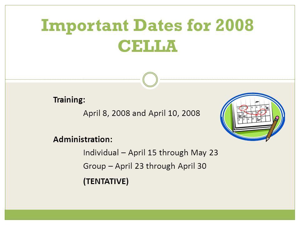 Training: April 8, 2008 and April 10, 2008 Administration: Individual – April 15 through May 23 Group – April 23 through April 30 (TENTATIVE) Importan