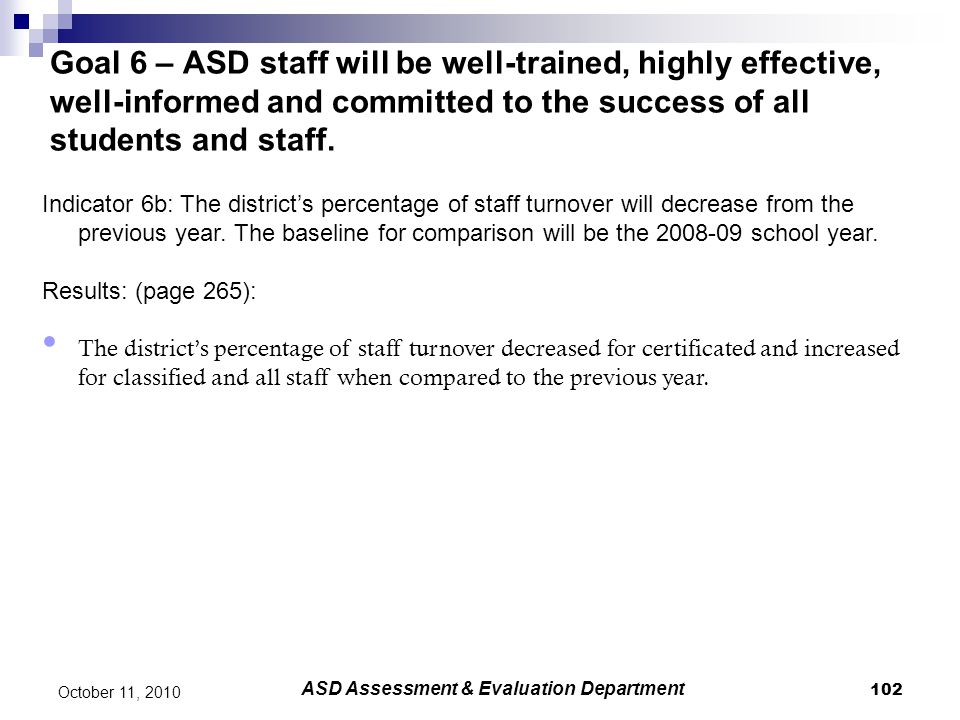 102 October 11, 2010 Goal 6 – ASD staff will be well-trained, highly effective, well-informed and committed to the success of all students and staff.