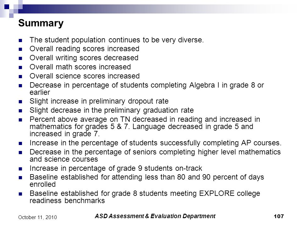 107 October 11, 2010 Summary The student population continues to be very diverse. Overall reading scores increased Overall writing scores decreased Ov