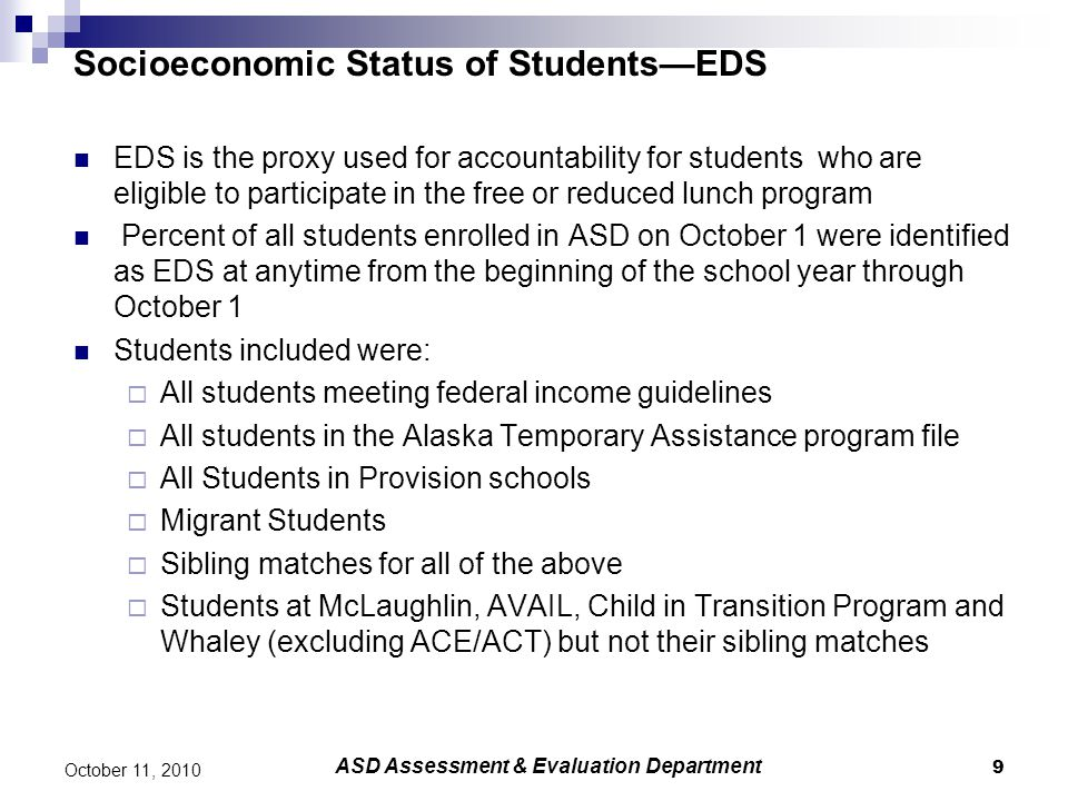 9 October 11, 2010 Socioeconomic Status of Students—EDS ASD Assessment & Evaluation Department EDS is the proxy used for accountability for students w