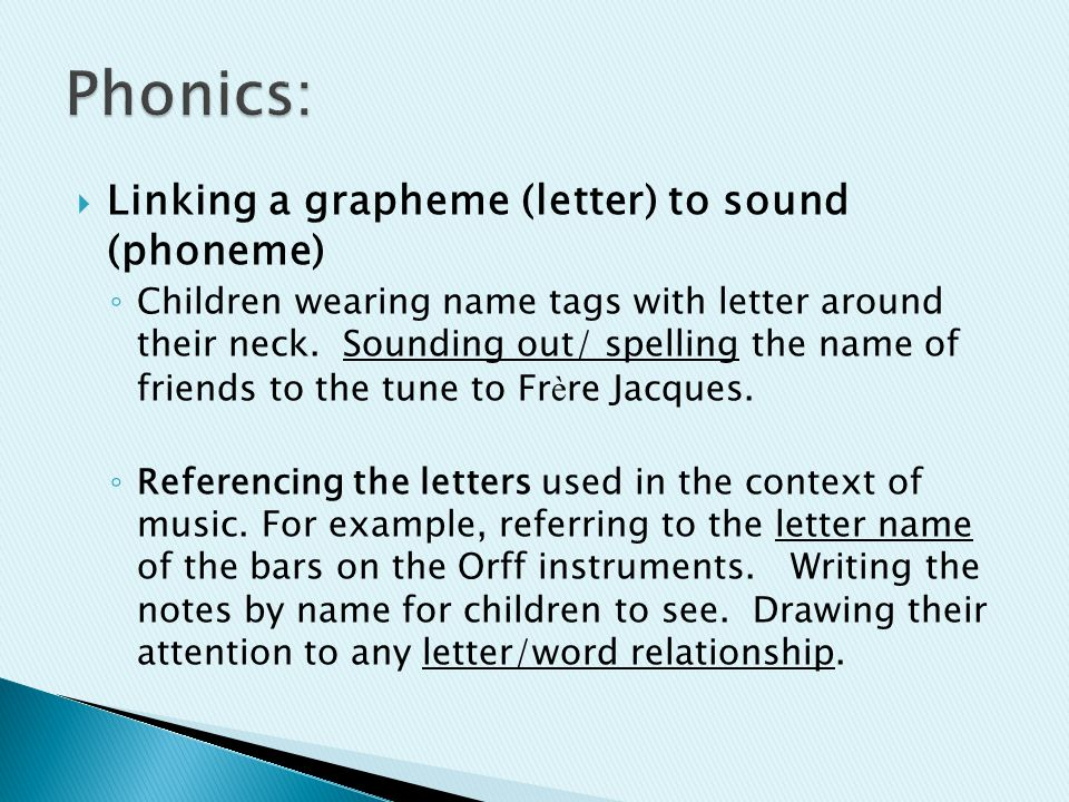  Linking a grapheme (letter) to sound (phoneme) ◦ Children wearing name tags with letter around their neck.