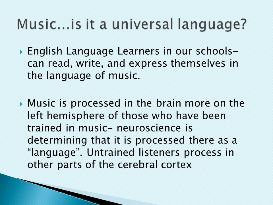  English Language Learners in our schools- can read, write, and express themselves in the language of music.