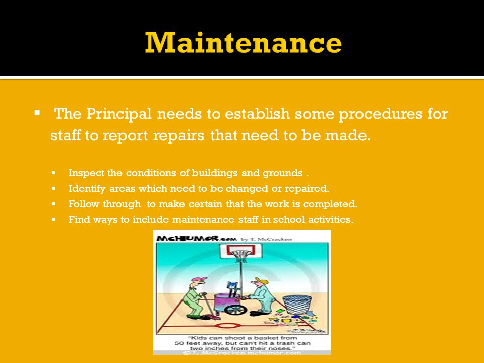  The Principal needs to establish some procedures for staff to report repairs that need to be made.