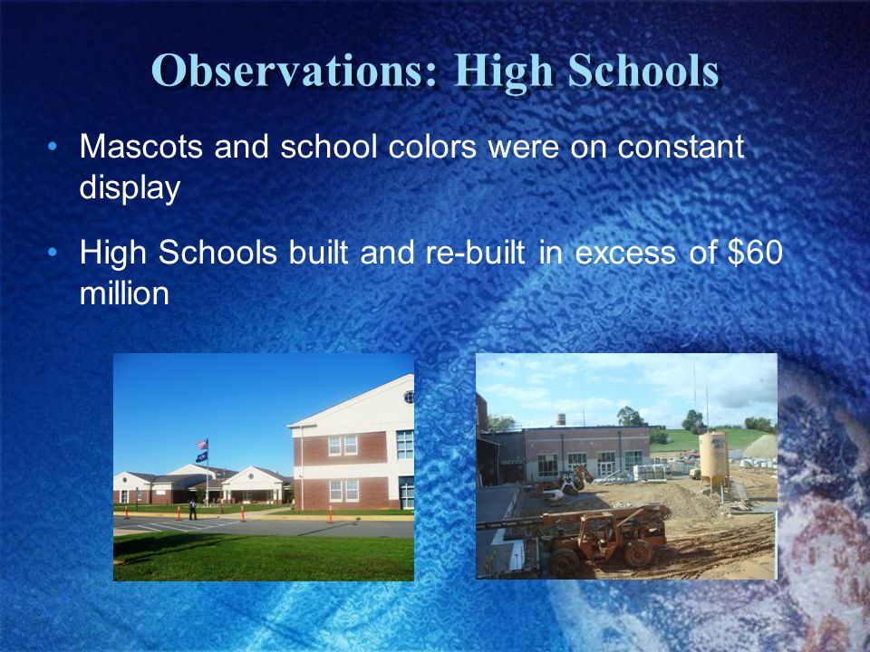 Observations: High Schools Mascots and school colors were on constant display High Schools built and re-built in excess of $60 million