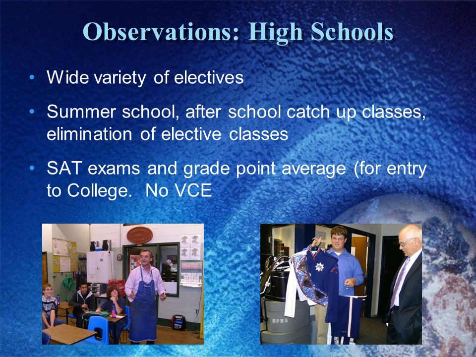 Wide variety of electives Summer school, after school catch up classes, elimination of elective classes SAT exams and grade point average (for entry to College.
