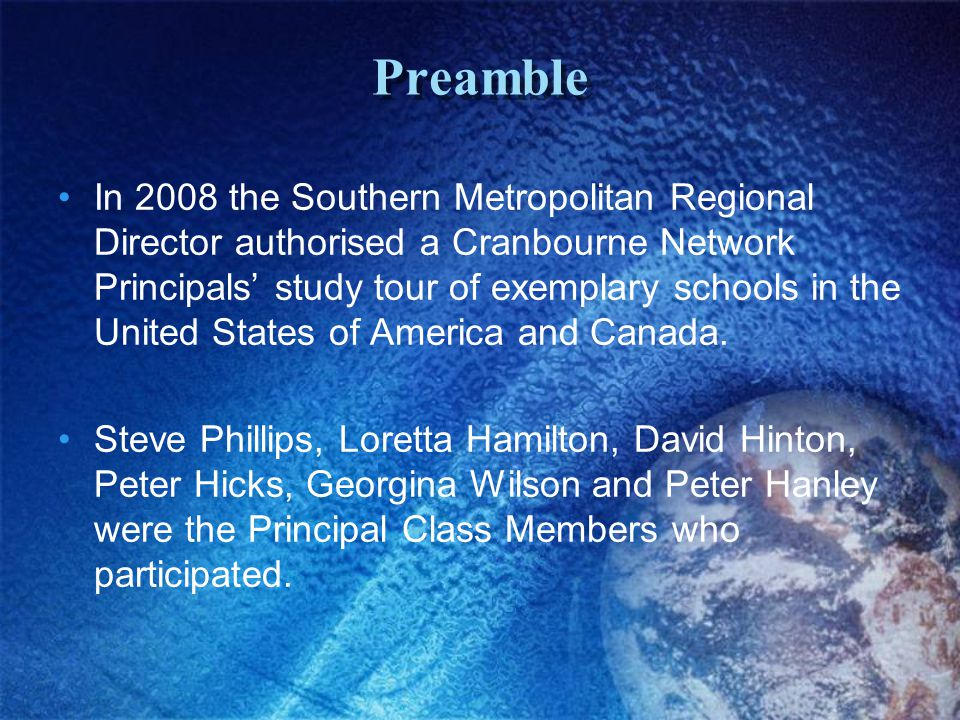 Preamble In 2008 the Southern Metropolitan Regional Director authorised a Cranbourne Network Principals' study tour of exemplary schools in the United States of America and Canada.