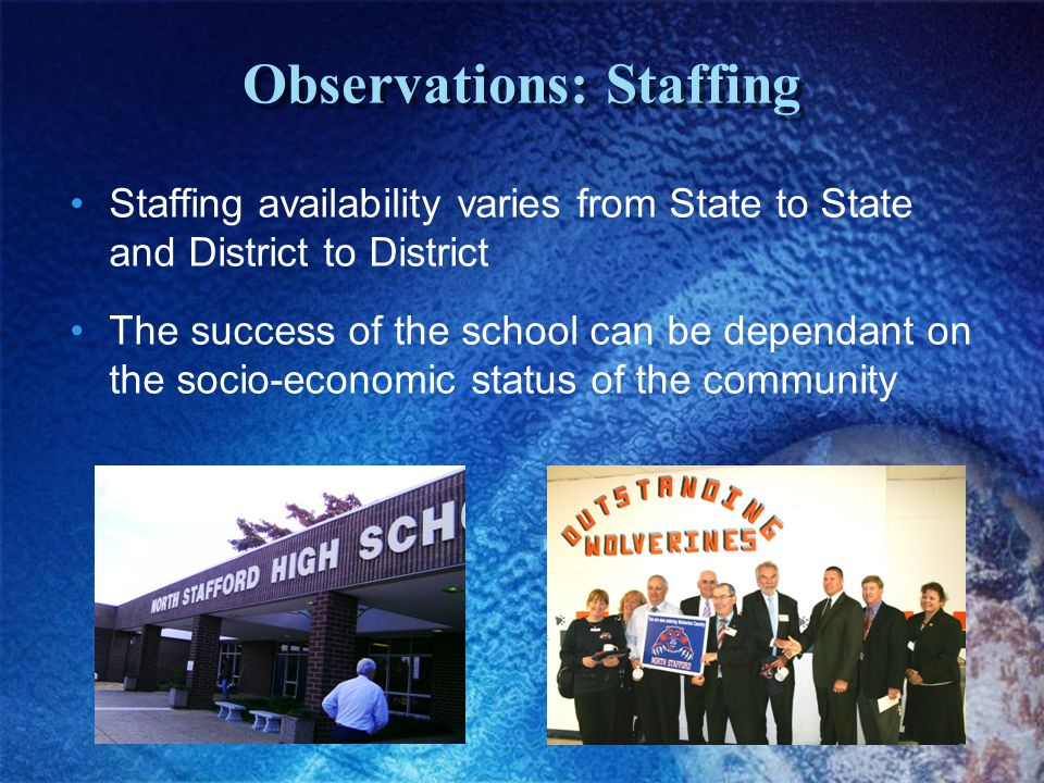 Observations: Staffing Staffing availability varies from State to State and District to District The success of the school can be dependant on the socio-economic status of the community