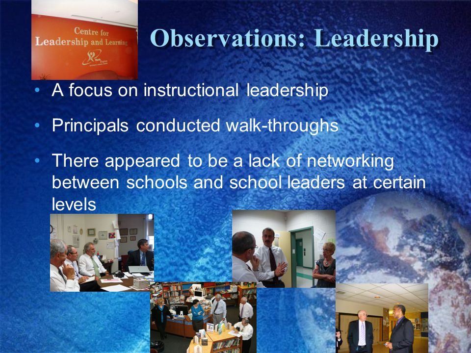Observations: Leadership A focus on instructional leadership Principals conducted walk-throughs There appeared to be a lack of networking between schools and school leaders at certain levels