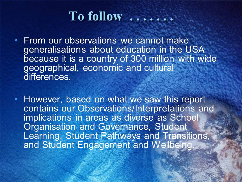 To follow....... From our observations we cannot make generalisations about education in the USA because it is a country of 300 million with wide geog