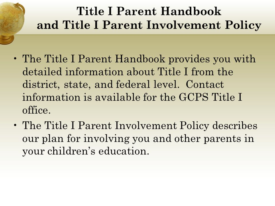 Title I Parent Handbook and Title I Parent Involvement Policy The Title I Parent Handbook provides you with detailed information about Title I from the district, state, and federal level.