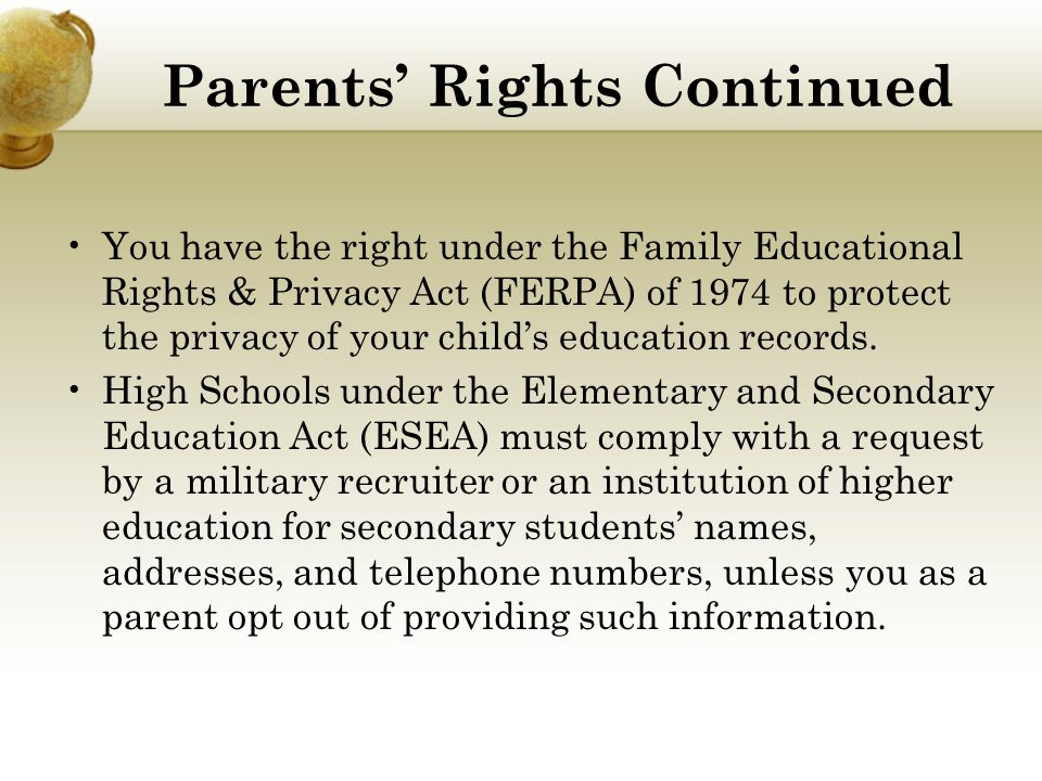 Parents' Rights Continued You have the right under the Family Educational Rights & Privacy Act (FERPA) of 1974 to protect the privacy of your child's